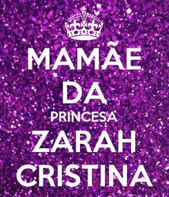 Poster: MAMÃE DA PRINCESA ZARAH CRISTINA