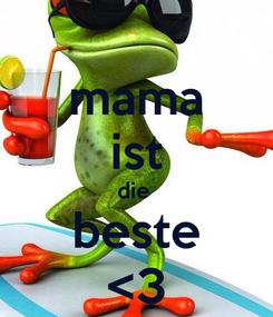 Poster: mama ist die  beste <3