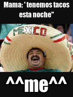 """Poster: Mama; ' tenemos tacos esta noche"""" ^^me^^"""
