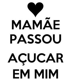 Poster: MAMÃE PASSOU  AÇUCAR EM MIM