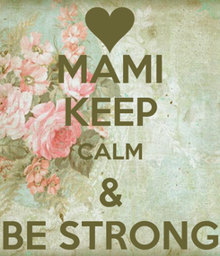Poster: MAMI KEEP CALM & BE STRONG