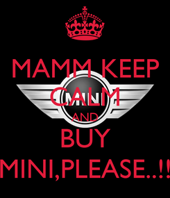 Poster: MAMM KEEP CALM AND BUY MINI,PLEASE..!!