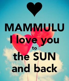 Poster: MAMMULU I love you to the SUN and back