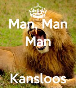 Poster: Man, Man Man   Kansloos