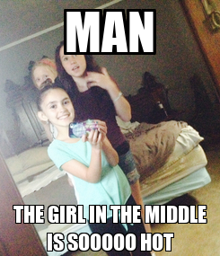 Poster: MAN THE GIRL IN THE MIDDLE IS SOOOOO HOT