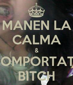 Poster: MANEN LA CALMA & COMPORTATE BITCH