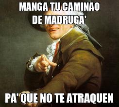 Poster: MANGA TU CAMINAO DE MADRUGA' PA' QUE NO TE ATRAQUEN
