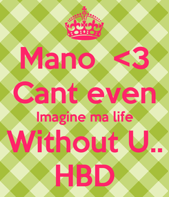 Poster: Mano  <3 Cant even Imagine ma life Without U.. HBD