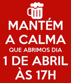 Poster: MANTÉM A CALMA QUE ABRIMOS DIA 1 DE ABRIL ÀS 17H