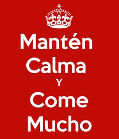 Poster: Mantén  Calma  Y Come Mucho