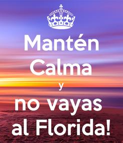 Poster: Mantén Calma y no vayas  al Florida!