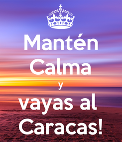 Poster: Mantén Calma y vayas al  Caracas!
