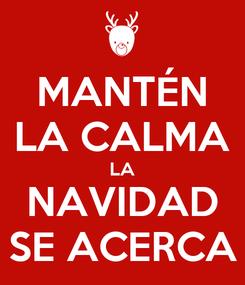 Poster: MANTÉN LA CALMA LA NAVIDAD SE ACERCA