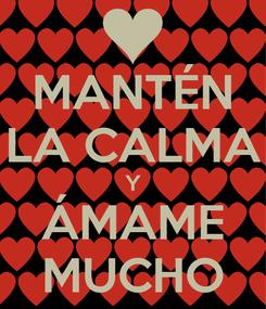 Poster: MANTÉN LA CALMA Y ÁMAME MUCHO