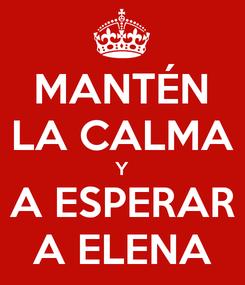 Poster: MANTÉN LA CALMA Y A ESPERAR A ELENA