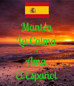 Poster: Mantén La Calma Y Ama El Español