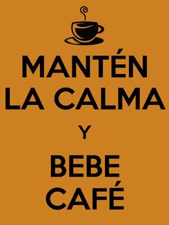 Poster: MANTÉN LA CALMA Y BEBE CAFÉ