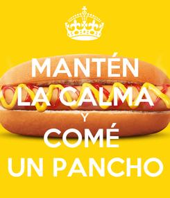 Poster: MANTÉN LA CALMA Y COMÉ  UN PANCHO