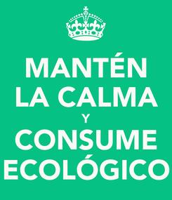Poster: MANTÉN LA CALMA Y CONSUME ECOLÓGICO