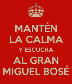 Poster: MANTÉN LA CALMA Y ESCUCHA AL GRAN MIGUEL BOSÉ