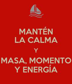 Poster: MANTÉN LA CALMA Y MASA, MOMENTO Y ENERGÍA