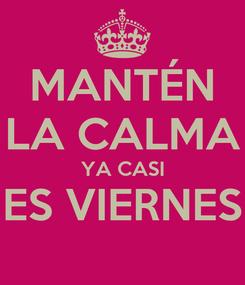 Poster: MANTÉN LA CALMA YA CASI ES VIERNES