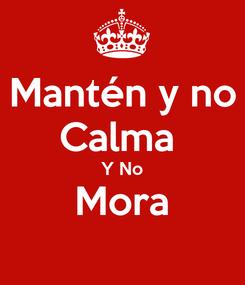 Poster: Mantén y no Calma  Y No Mora