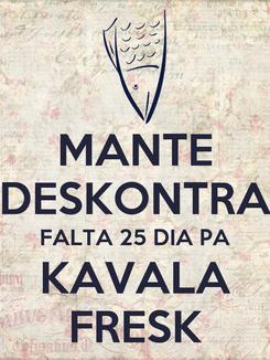Poster: MANTE DESKONTRA FALTA 25 DIA PA KAVALA FRESK