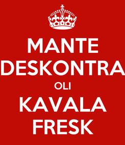Poster: MANTE DESKONTRA OLI KAVALA FRESK