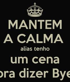 Poster: MANTEM A CALMA  alias tenho um cena pra dizer Bye