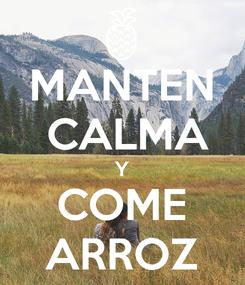 Poster: MANTEN  CALMA Y COME ARROZ