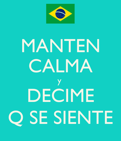 Poster: MANTEN CALMA y  DECIME Q SE SIENTE