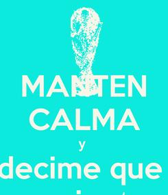 Poster: MANTEN CALMA y  decime que  se siente