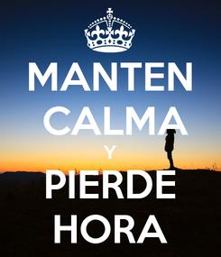 Poster: MANTEN  CALMA Y PIERDE HORA