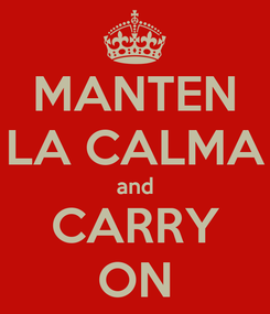Poster: MANTEN LA CALMA and CARRY ON