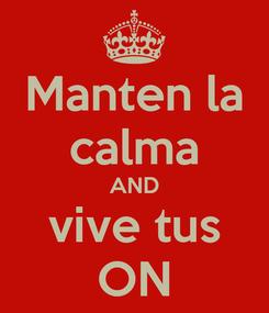 Poster: Manten la calma AND vive tus ON