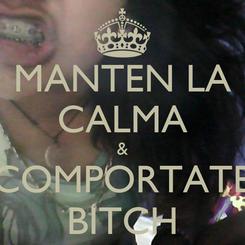 Poster: MANTEN LA CALMA & COMPORTATE BITCH