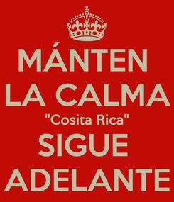 """Poster: MÁNTEN  LA CALMA """"Cosita Rica"""" SIGUE  ADELANTE"""