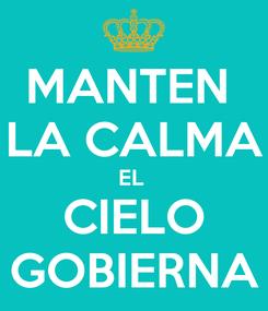 Poster: MANTEN  LA CALMA EL  CIELO GOBIERNA