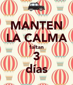 Poster: MANTEN LA CALMA faltan 3 días