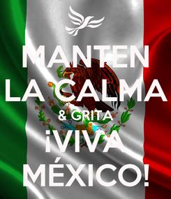 Poster: MANTEN LA CALMA & GRITA ¡VIVA MÉXICO!