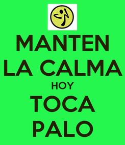 Poster: MANTEN LA CALMA HOY TOCA PALO
