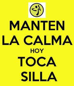 Poster: MANTEN LA CALMA HOY TOCA  SILLA
