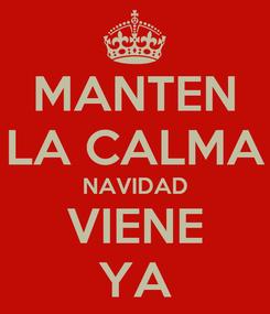 Poster: MANTEN LA CALMA NAVIDAD VIENE YA