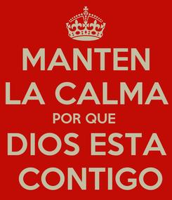 Poster: MANTEN LA CALMA POR QUE  DIOS ESTA  CONTIGO