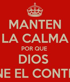 Poster: MANTEN LA CALMA POR QUE  DIOS  TIENE EL CONTROL