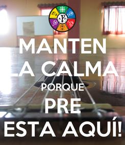 Poster: MANTEN LA CALMA PORQUE PRE ESTA AQUÍ!