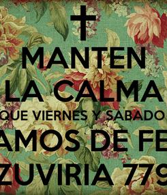 Poster: MANTEN LA CALMA QUE VIERNES Y SABADO  ESTAMOS DE FERIA  ZUVIRIA 779