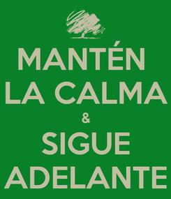 Poster: MANTÉN  LA CALMA & SIGUE ADELANTE