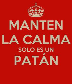 Poster: MANTEN LA CALMA SOLO ES UN PATÁN